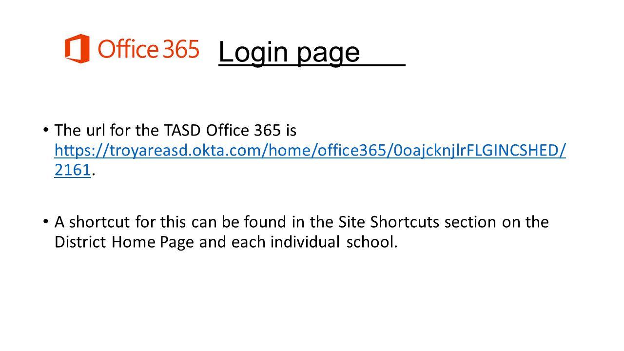 Login page The url for the TASD Office 365 is https://troyareasd.okta.com/home/office365/0oajcknjlrFLGINCSHED/ 2161.