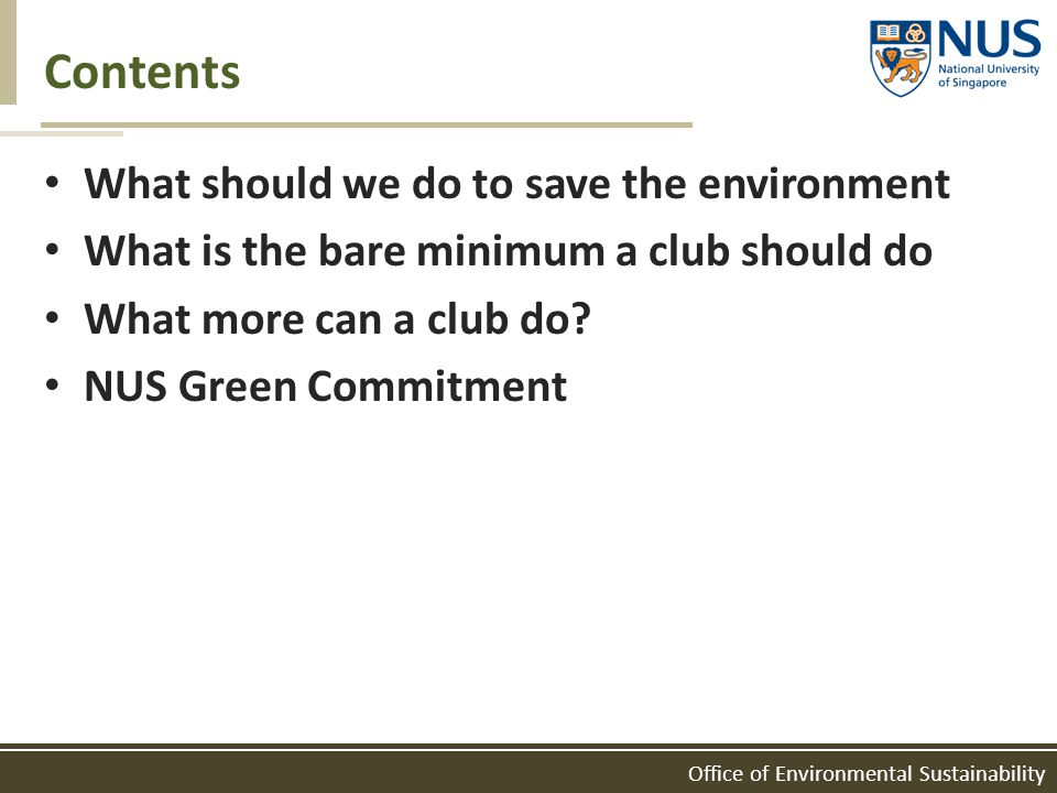 Office of Environmental Sustainability Contents What should we do to save the environment What is the bare minimum a club should do What more can a cl