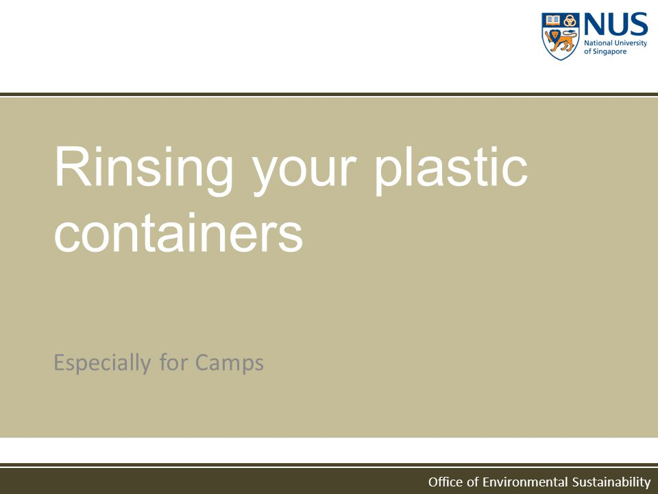 Office of Environmental Sustainability Rinsing your plastic containers Especially for Camps
