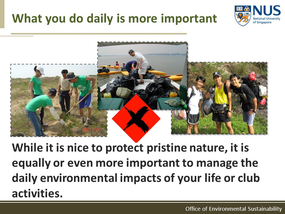 Office of Environmental Sustainability What you do daily is more important While it is nice to protect pristine nature, it is equally or even more imp