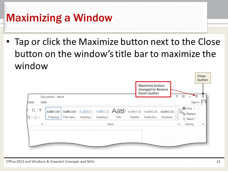 Tap or click the Maximize button next to the Close button on the windows title bar to maximize the window Office 2013 and Windows 8: Essential Concept