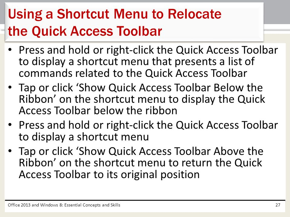 Press and hold or right-click the Quick Access Toolbar to display a shortcut menu that presents a list of commands related to the Quick Access Toolbar