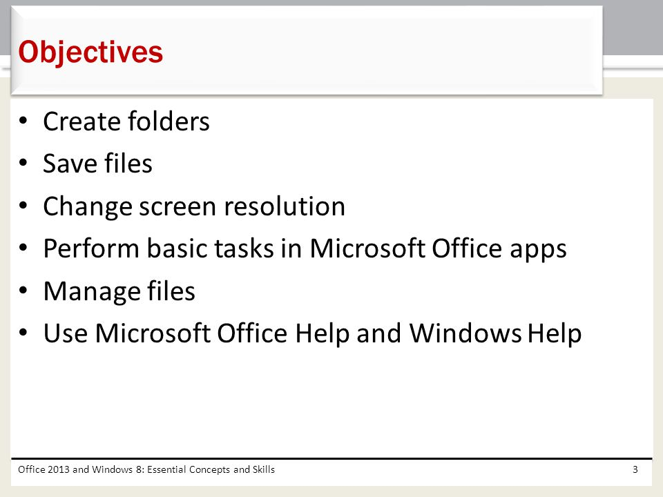 Create folders Save files Change screen resolution Perform basic tasks in Microsoft Office apps Manage files Use Microsoft Office Help and Windows Hel