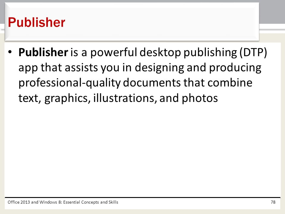 Publisher is a powerful desktop publishing (DTP) app that assists you in designing and producing professional-quality documents that combine text, gra