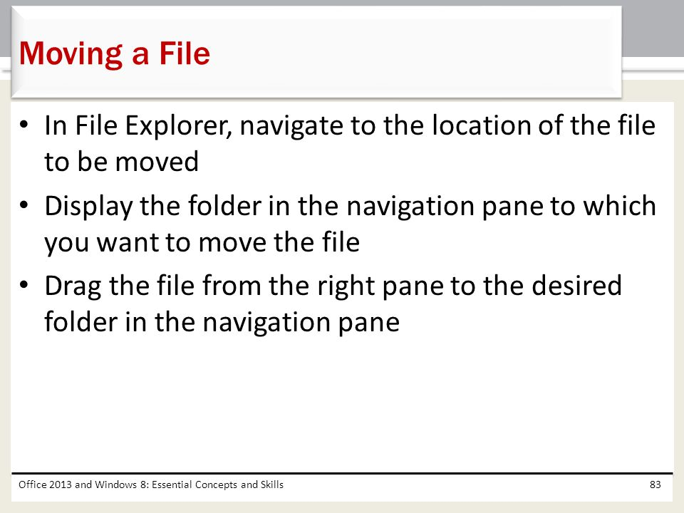 In File Explorer, navigate to the location of the file to be moved Display the folder in the navigation pane to which you want to move the file Drag t