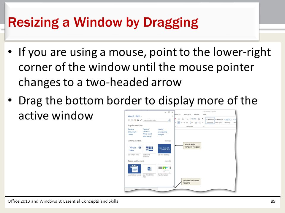 If you are using a mouse, point to the lower-right corner of the window until the mouse pointer changes to a two-headed arrow Drag the bottom border t