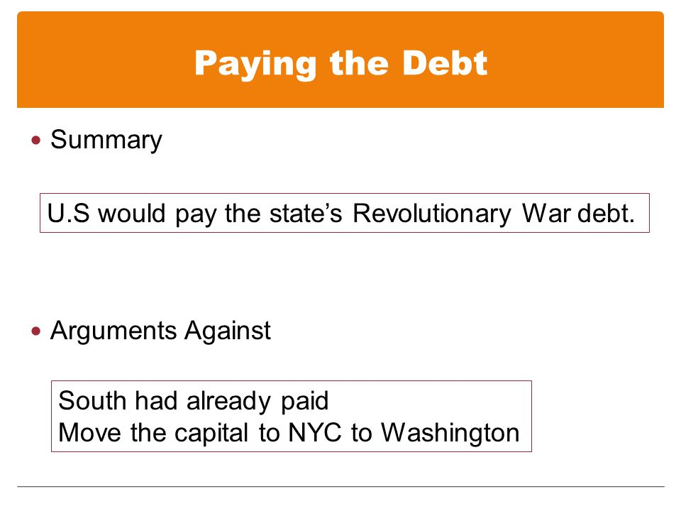 Paying the Debt Summary Arguments Against U.S would pay the states Revolutionary War debt.