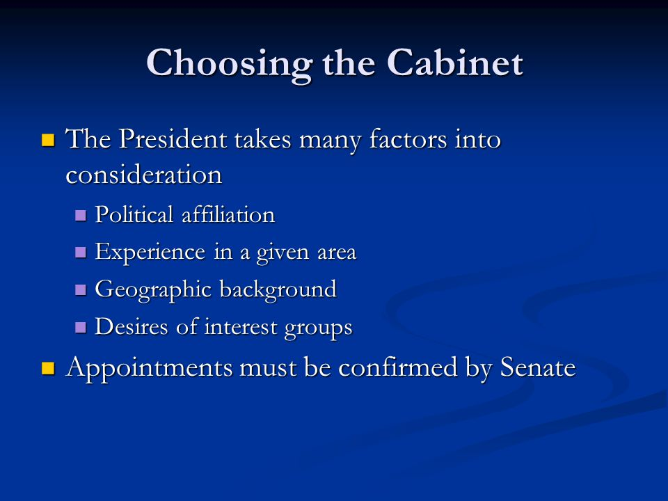 Choosing the Cabinet The President takes many factors into consideration The President takes many factors into consideration Political affiliation Pol