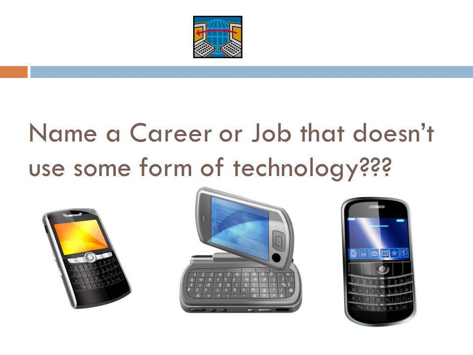 Name a Career or Job that doesnt use some form of technology