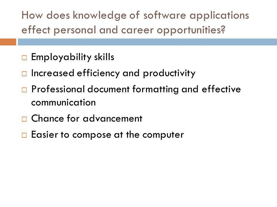 Employability skills Increased efficiency and productivity Professional document formatting and effective communication Chance for advancement Easier to compose at the computer