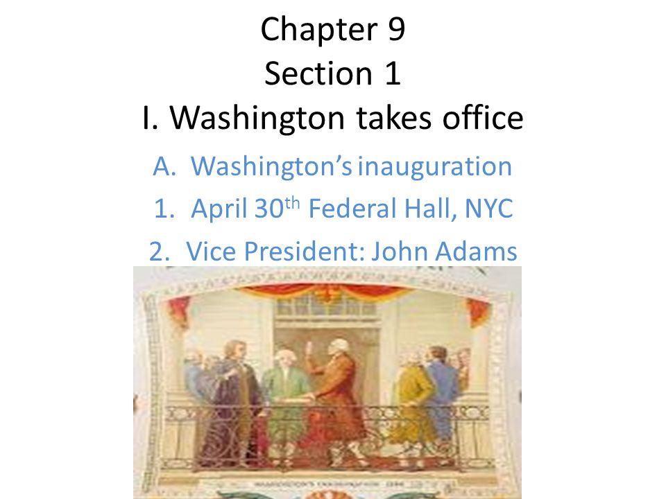I.Washington takes office B. Set many precedents 1.