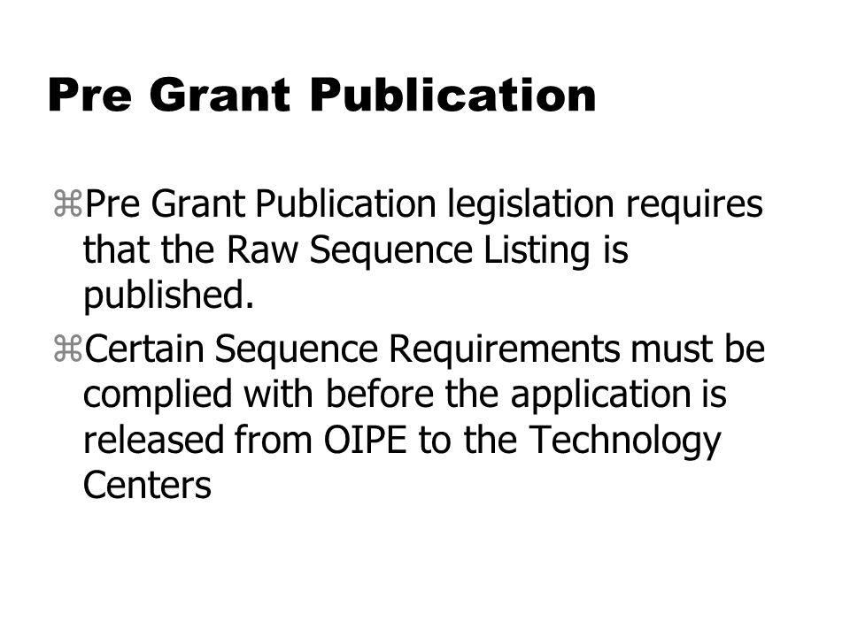 Pre Grant Publication zPre Grant Publication legislation requires that the Raw Sequence Listing is published.