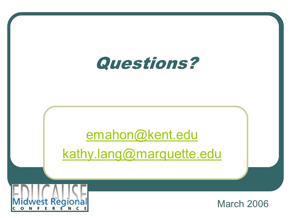 Questions emahon@kent.edu kathy.lang@marquette.edu March 2006