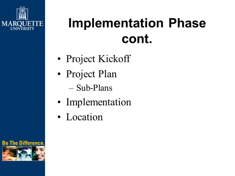 Implementation Phase cont. Project Kickoff Project Plan –Sub-Plans Implementation Location