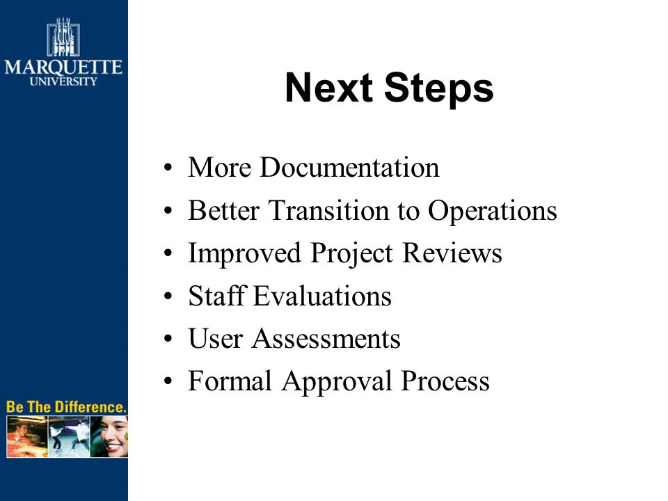 More Documentation Better Transition to Operations Improved Project Reviews Staff Evaluations User Assessments Formal Approval Process