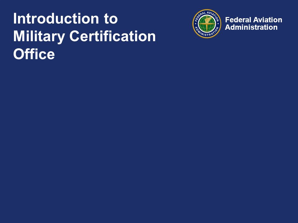 Federal Aviation Administration Introduction to Military Certification Office