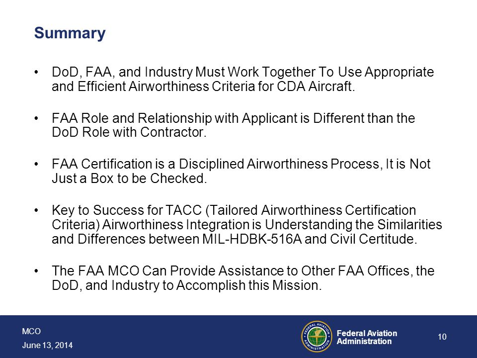MCO June 13, 2014 Federal Aviation Administration 10 Summary DoD, FAA, and Industry Must Work Together To Use Appropriate and Efficient Airworthiness