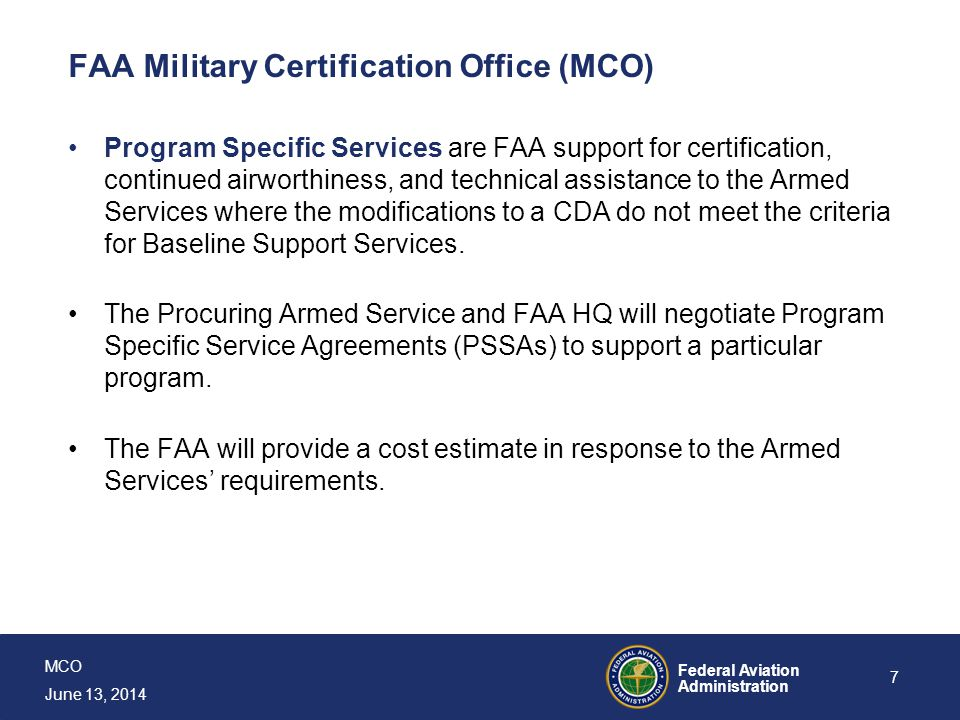 MCO June 13, 2014 Federal Aviation Administration 7 FAA Military Certification Office (MCO) Program Specific Services are FAA support for certificatio