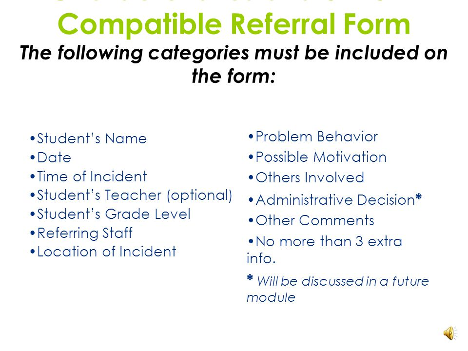 2 Office Discipline Referral (ODR) Forms In formatting the referral form, you must make sure to answer the following questions: WhoWhy WhatWhen Where Clarity on the referral form takes the guess work out of the data entry persons job Data will be more reliable and accurate as judgement calls are minimized