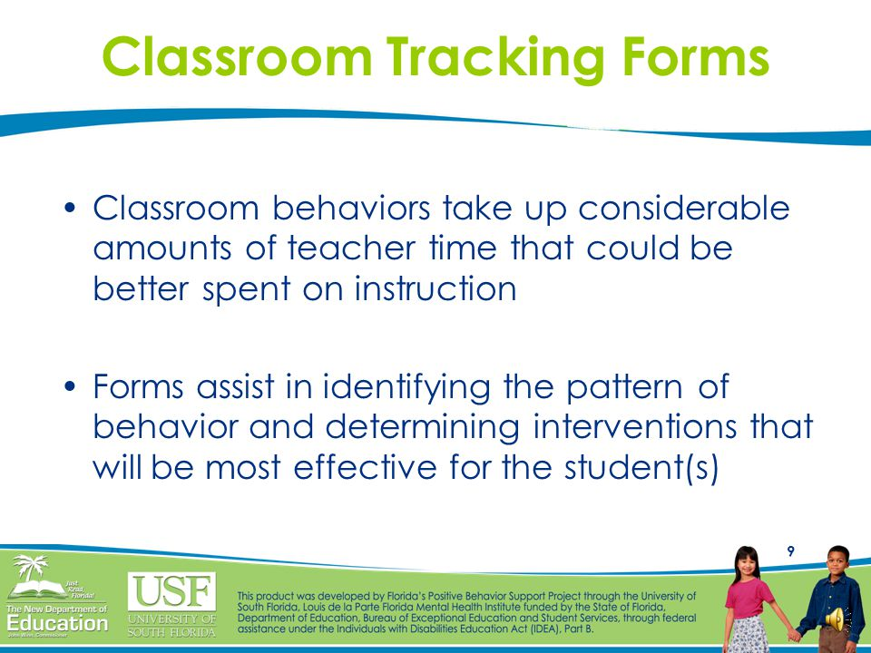 8 Goal of the Tracking Form Collect data that are necessary to identify effective ways of changing inappropriate classroom behavior ( minor ) before it results in an office discipline referral ( major )