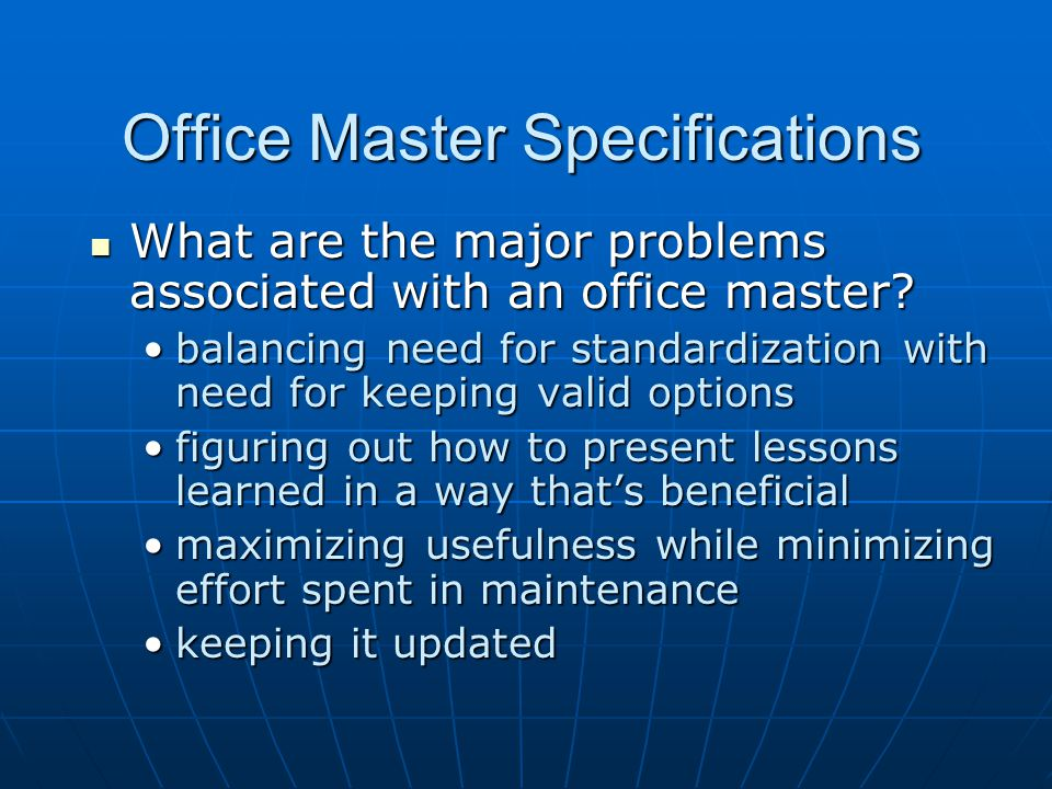 Incorporating Project Experience in Office Master Specifications Customizing a Commercial Master: Customizing a Commercial Master: Word processing systems:Word processing systems: add notes by using: add notes by using: hidden texthidden text notes featurenotes feature graphic device to differentiate notes from text (asterisks, text box, change in font, etc.)graphic device to differentiate notes from text (asterisks, text box, change in font, etc.) Relational database system:Relational database system: add notes by using project notes feature add notes by using project notes feature hyperlinks to separate documents hyperlinks to separate documents