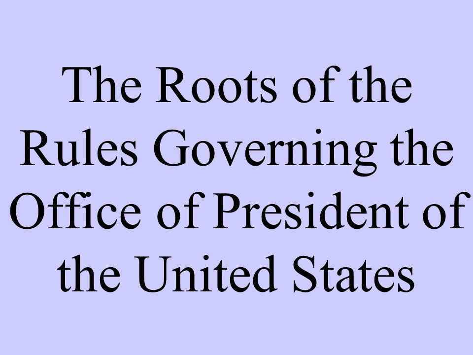 The Roots of the Rules Governing the Office of President of the United States