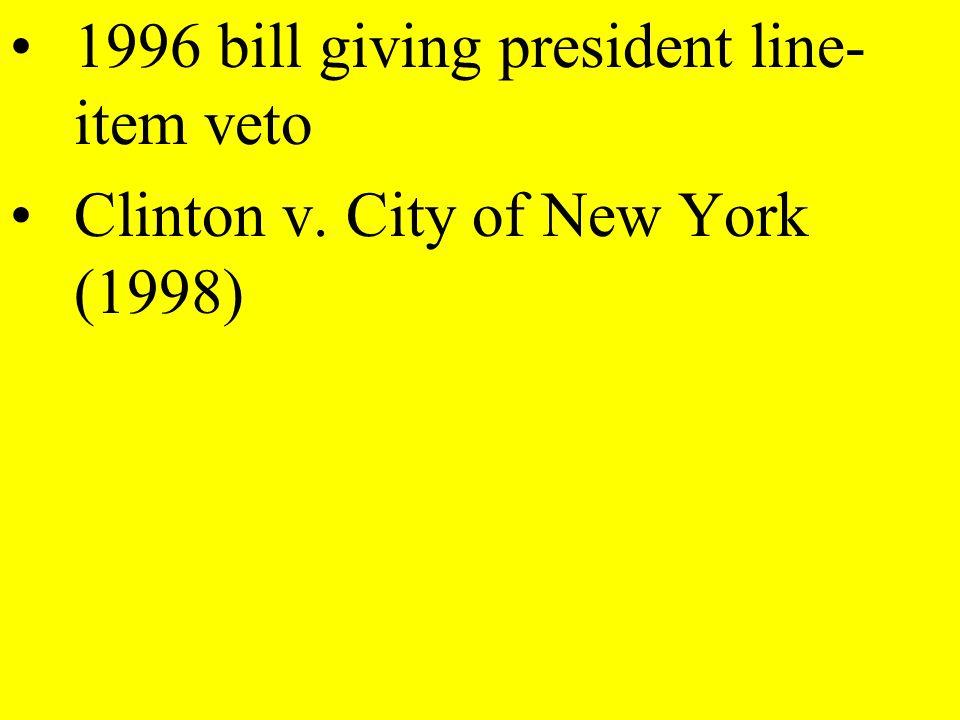 1996 bill giving president line- item veto Clinton v. City of New York (1998)