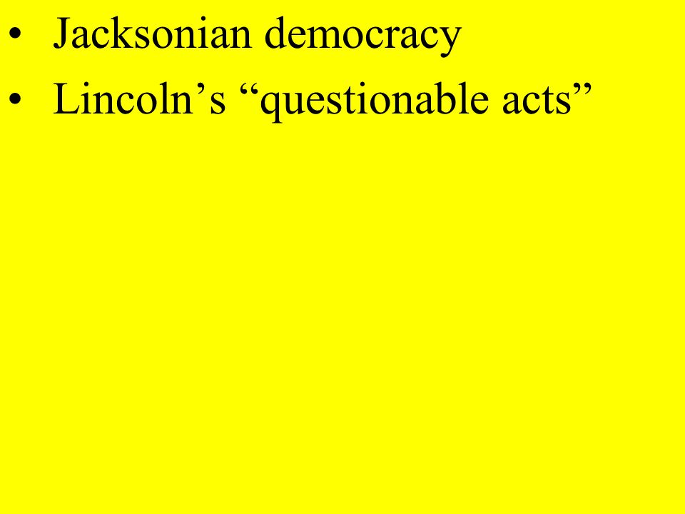 Jacksonian democracy Lincolns questionable acts