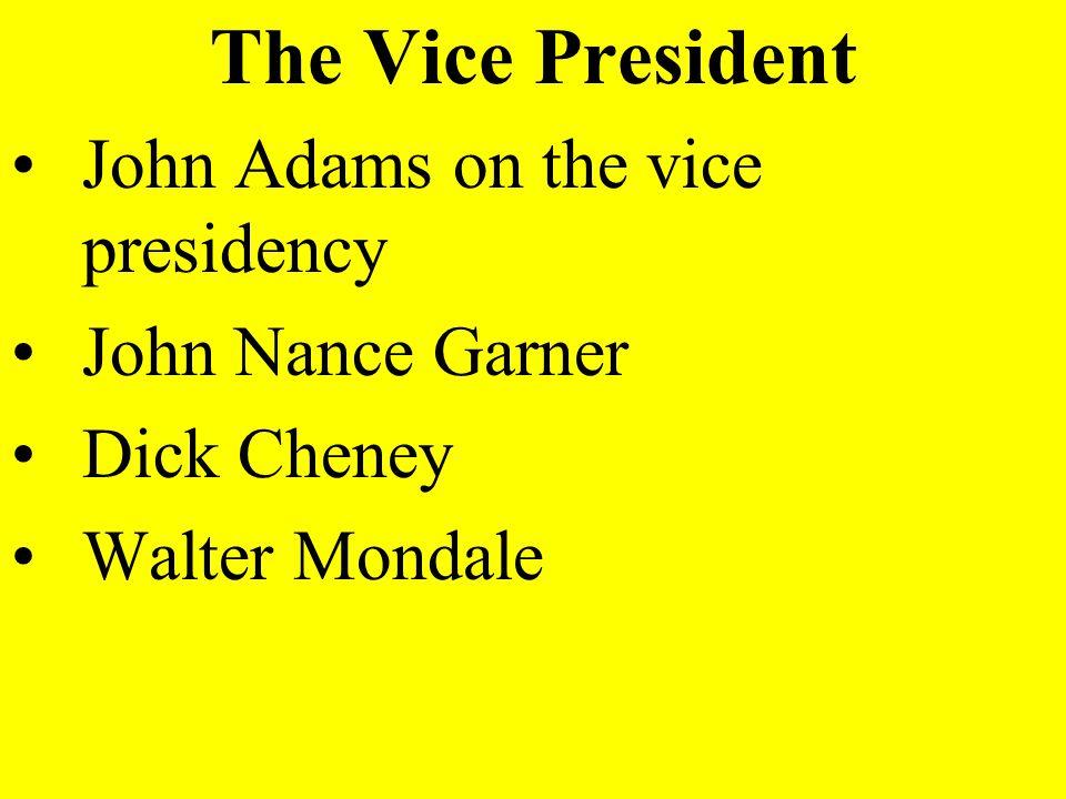 The Vice President John Adams on the vice presidency John Nance Garner Dick Cheney Walter Mondale