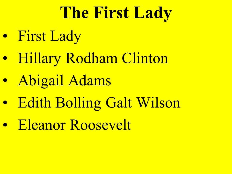 The First Lady First Lady Hillary Rodham Clinton Abigail Adams Edith Bolling Galt Wilson Eleanor Roosevelt