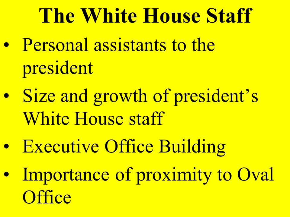 The White House Staff Personal assistants to the president Size and growth of presidents White House staff Executive Office Building Importance of pro