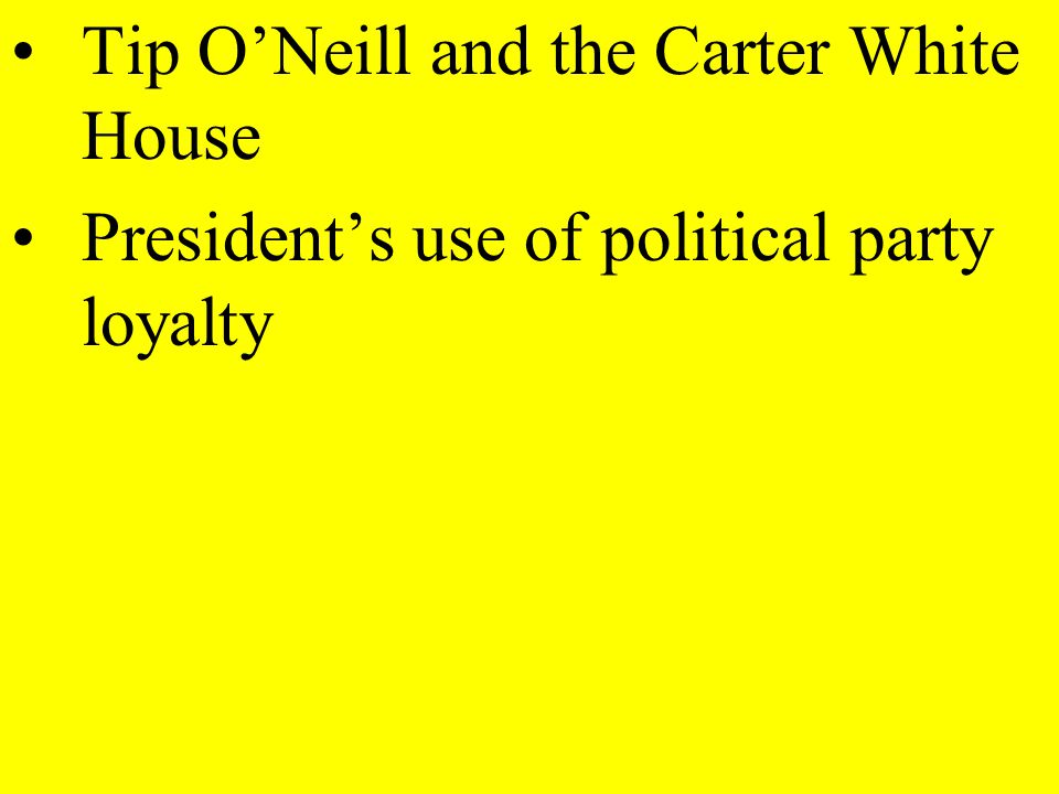 Tip ONeill and the Carter White House Presidents use of political party loyalty