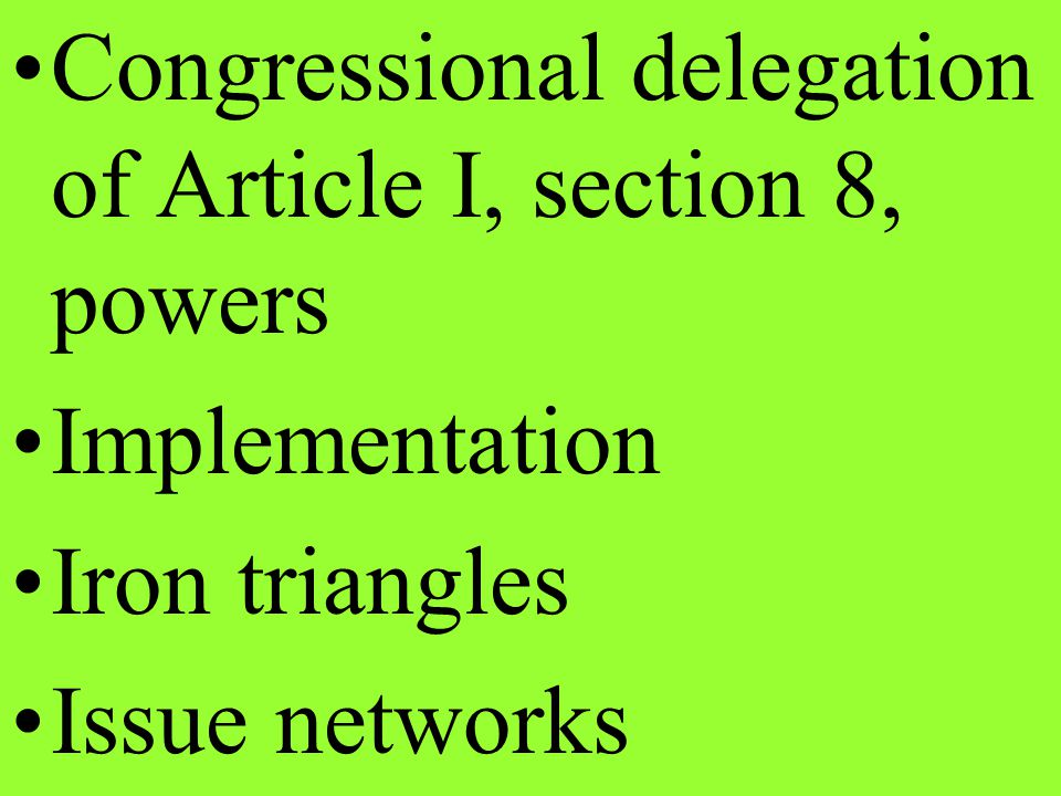 Congressional delegation of Article I, section 8, powers Implementation Iron triangles Issue networks