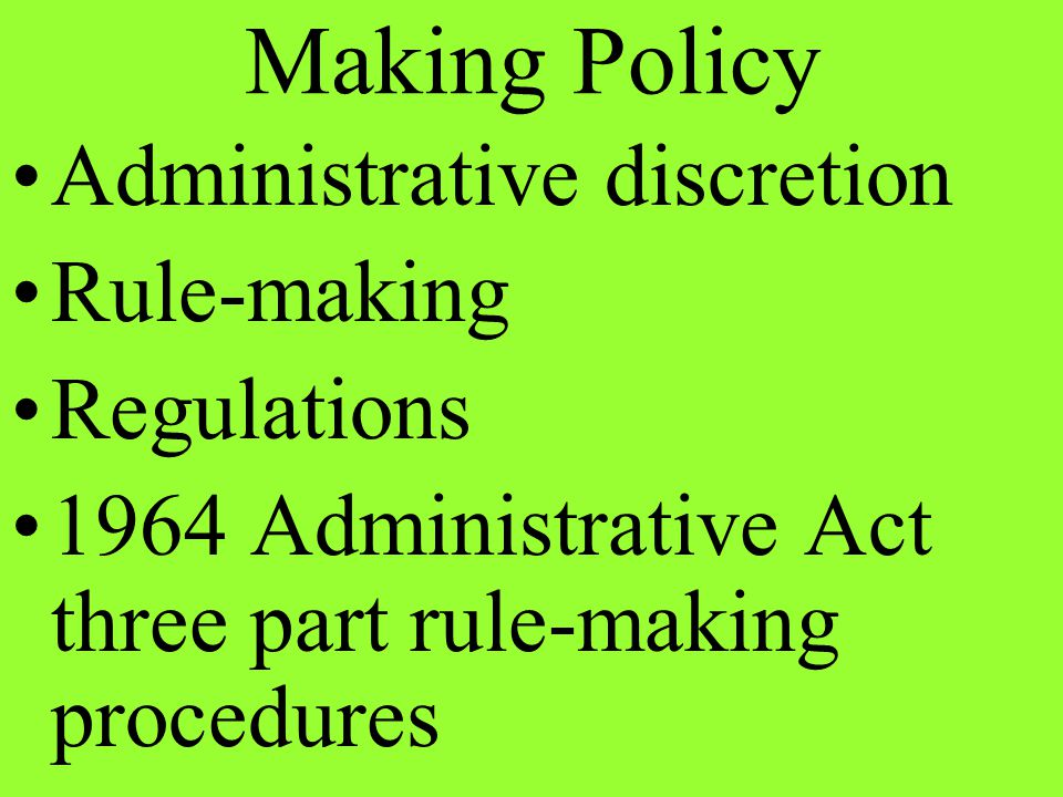Administrative discretion Rule-making Regulations 1964 Administrative Act three part rule-making procedures Making Policy