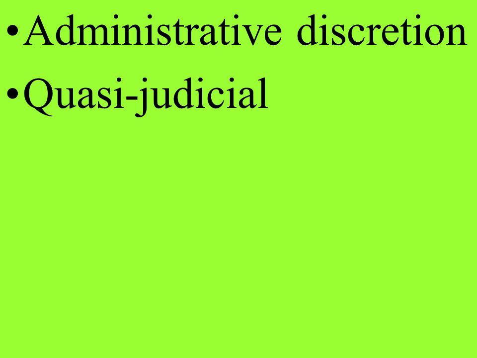 Administrative discretion Quasi-judicial