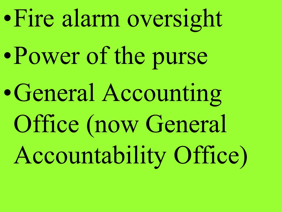 Fire alarm oversight Power of the purse General Accounting Office (now General Accountability Office)