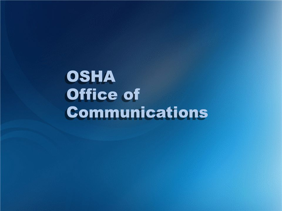 OSHA Office of Communications OSHA Office of Communications