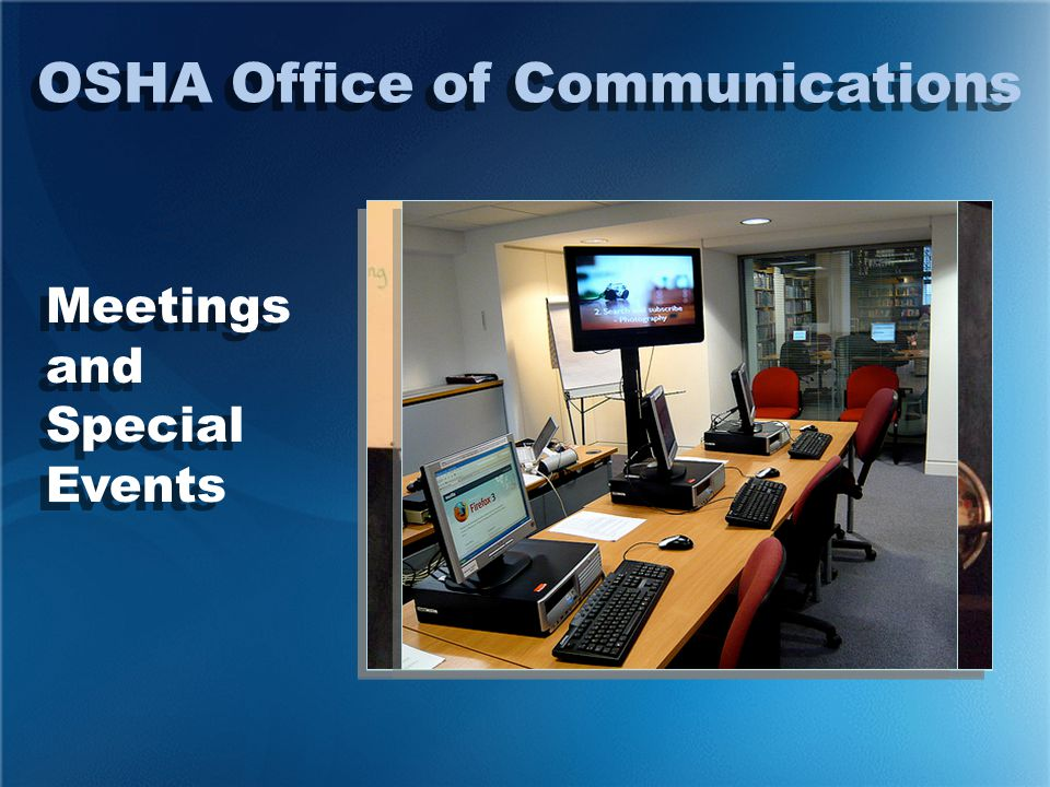 Meetings and Special Events Meetings and Special Events OSHA Office of Communications