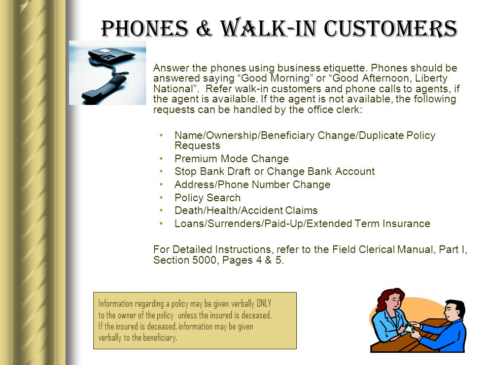 Phones & Walk-in Customers Answer the phones using business etiquette.