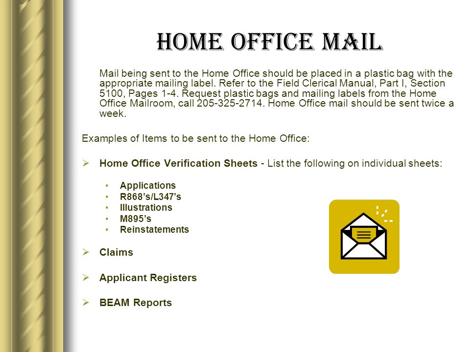 Home Office Mail Mail being sent to the Home Office should be placed in a plastic bag with the appropriate mailing label.