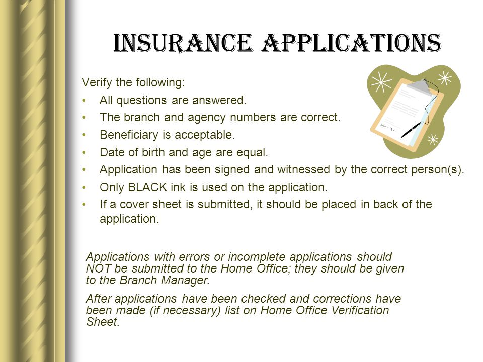 Insurance Applications Verify the following: All questions are answered.
