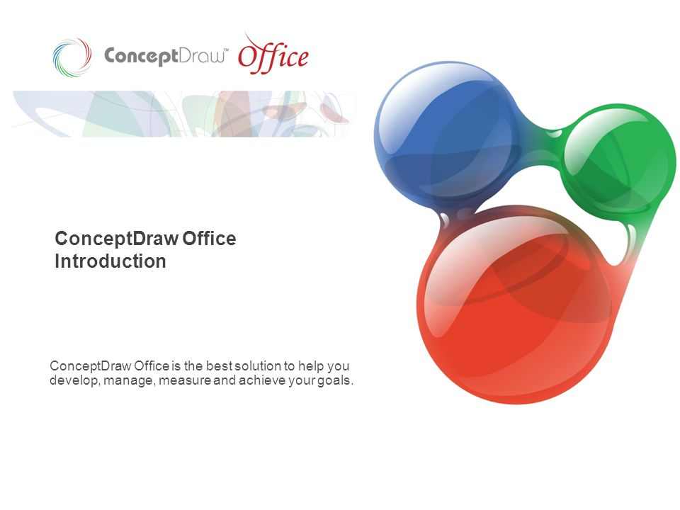 ConceptDraw Office Introduction ConceptDraw Office is the best solution to help you develop, manage, measure and achieve your goals.