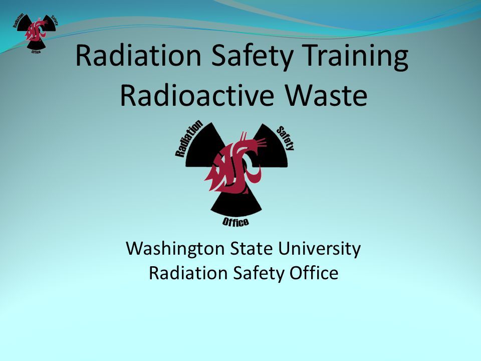 Radiation Safety Training Radioactive Waste Washington State University Radiation Safety Office