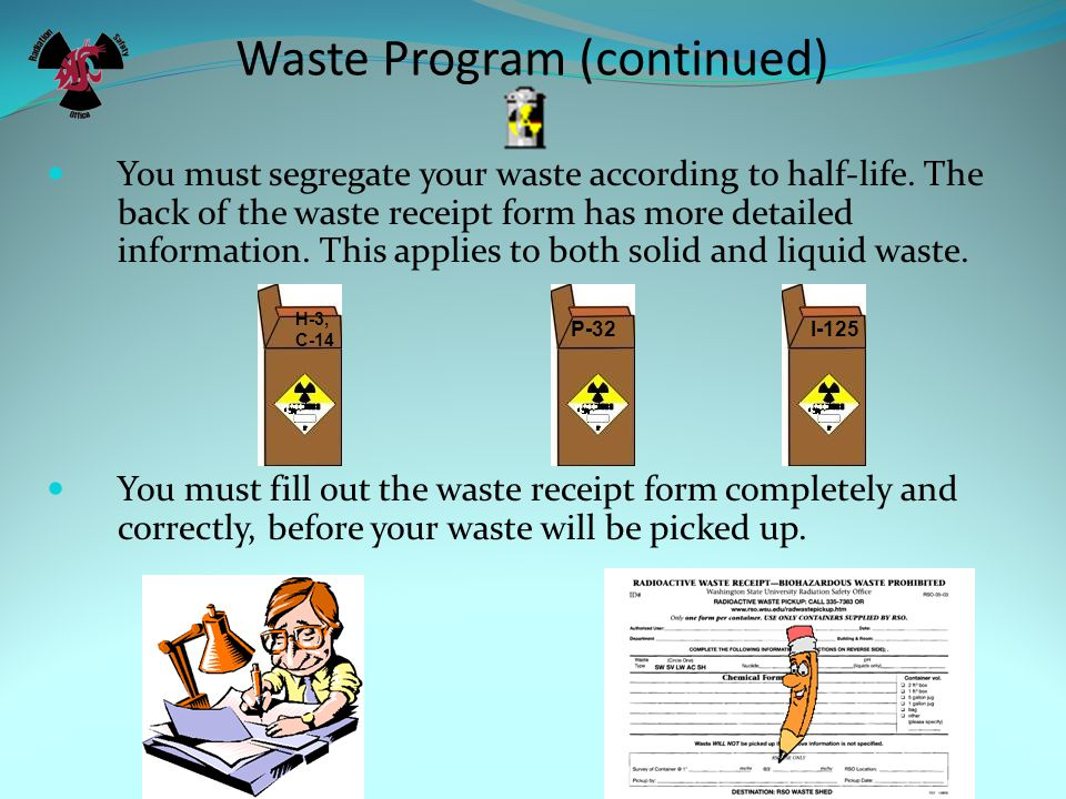 Waste Program (continued) You must segregate your waste according to half-life.