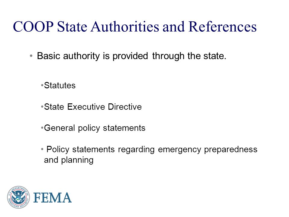 Basic authority is provided through the state. Statutes State Executive Directive General policy statements Policy statements regarding emergency prep