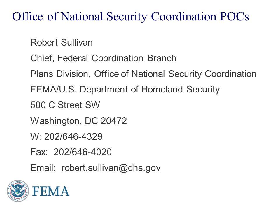 Office of National Security Coordination POCs Robert Sullivan Chief, Federal Coordination Branch Plans Division, Office of National Security Coordinat