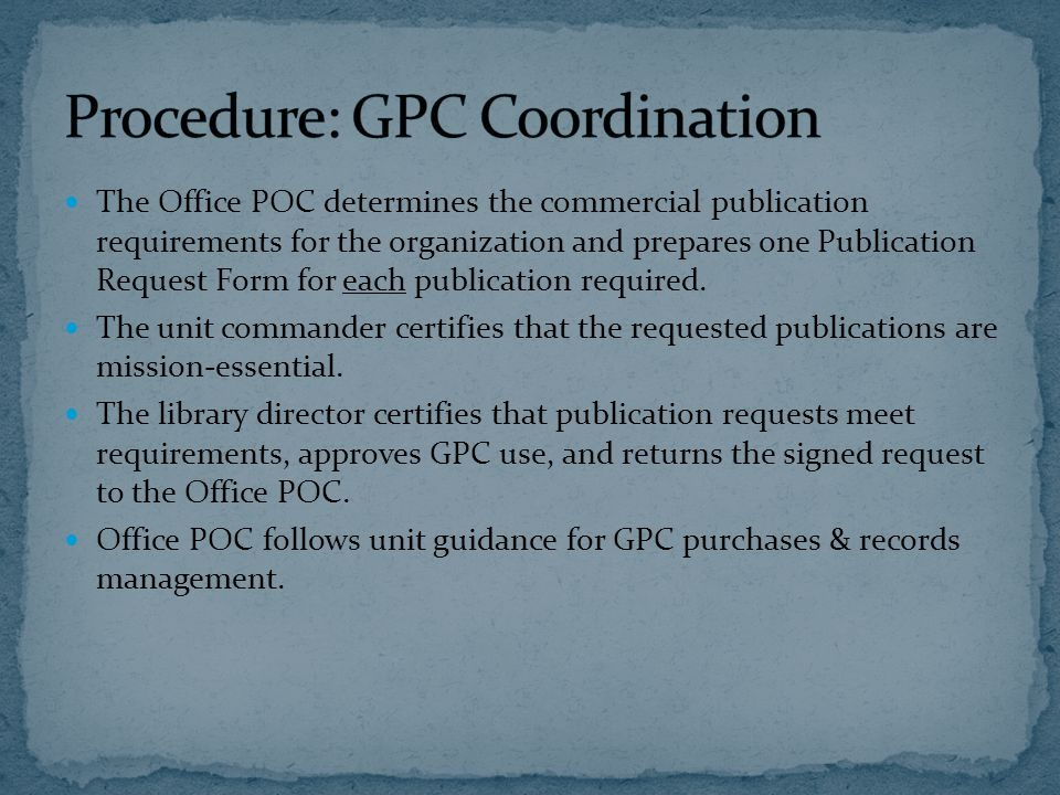 The Office POC determines the commercial publication requirements for the organization and prepares one Publication Request Form for each publication required.