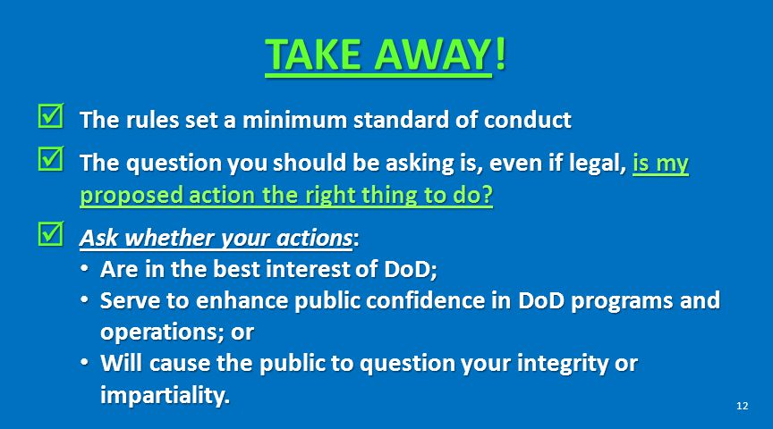 TAKE AWAY! The rules set a minimum standard of conduct The rules set a minimum standard of conduct The question you should be asking is, even if legal