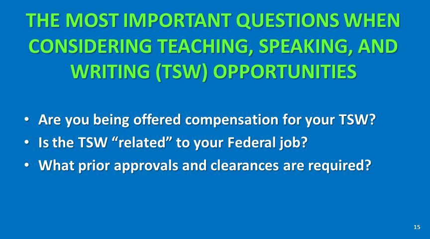 THE MOST IMPORTANT QUESTIONS WHEN CONSIDERING TEACHING, SPEAKING, AND WRITING (TSW) OPPORTUNITIES Are you being offered compensation for your TSW? Are