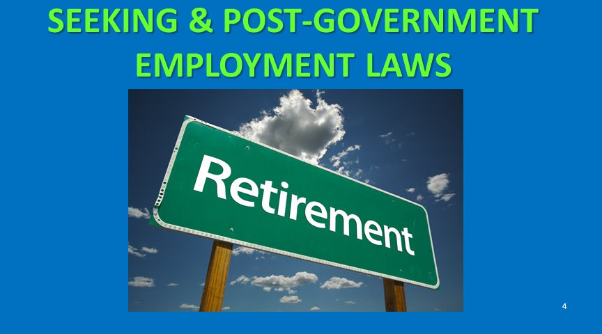SEEKING & POST-GOVERNMENT EMPLOYMENT LAWS 4